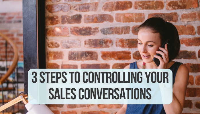 3 Steps to Controlling Your Sales Conversations