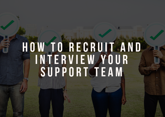 How to Recruit and Interview Your Support Team