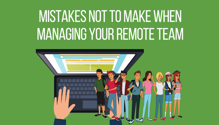 Mistakes Not to Make When Managing Your Remote Team