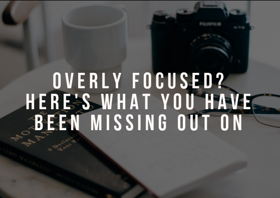 Overly Focused? Here's what you have been missing out on