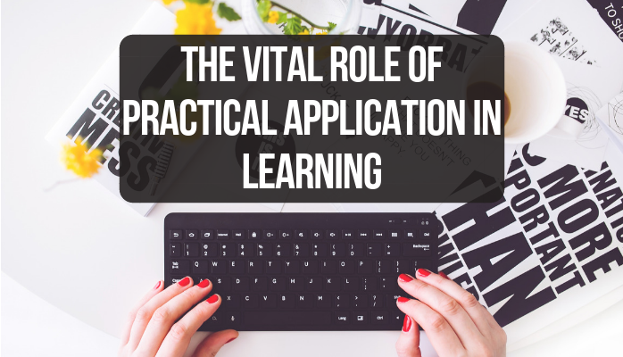 The Vital Role of Practical Application in Learning