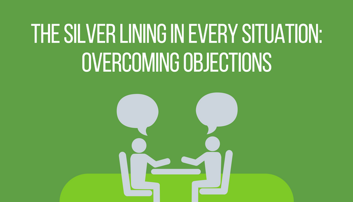 The Silver Lining in Every Situation: Overcoming Objections