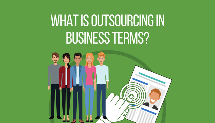 What is Outsourcing in Business Terms?