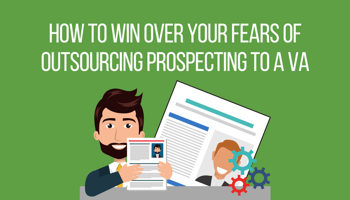 How to Win Over Your Fears of Outsourcing Prospecting to a VA