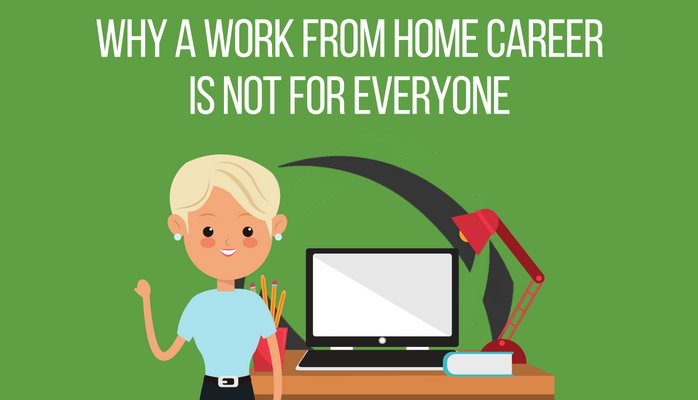 Why a Work From Home Career is Not For Everyone