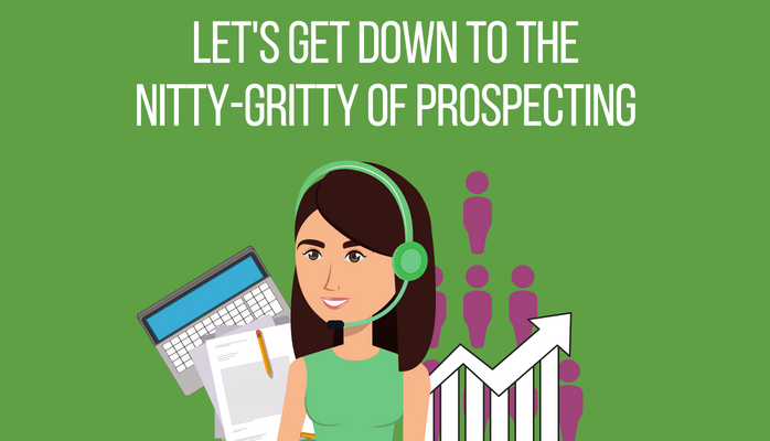 Let's Get Down to the Nitty-Gritty of Prospecting