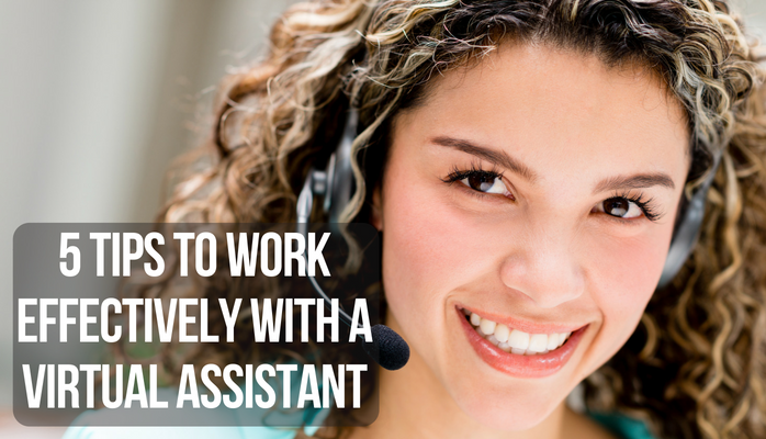 5 Tips To Work Effectively With a Virtual Assistant