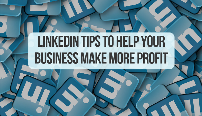 LinkedIn Tips to Help Your Business Make More Profit