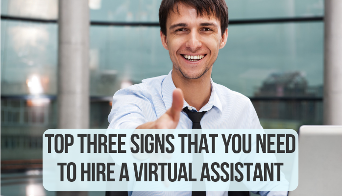 Top Three Signs That You Need To Hire a Virtual Assistant