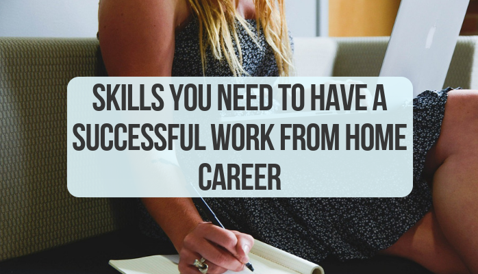 Skills You Need to Have A Successful Work From Home Career