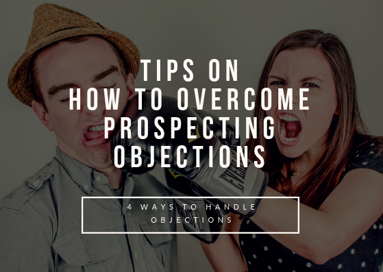 Tips On How To Overcome Prospecting Objections