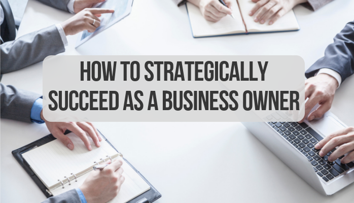 How to Strategically Succeed as a Business Owner