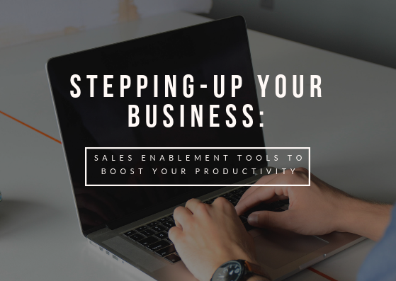 Stepping-up Your Business: Sales Enablement Tools to Boost YourProductivity