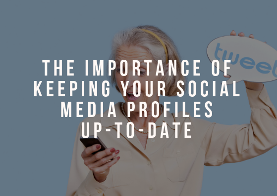 The Importance of Keeping Your Social Media Profiles Up-To-Date