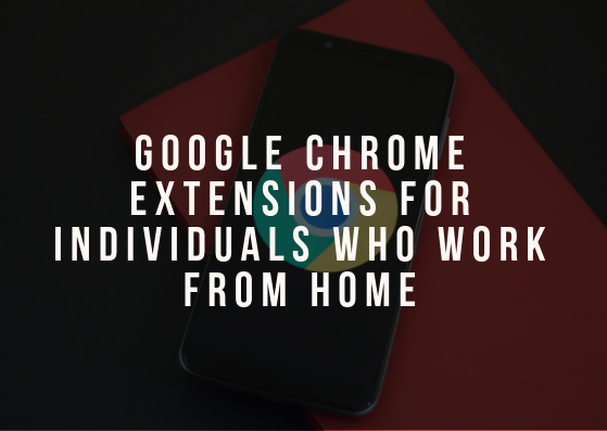 Google Chrome Extensions For Individuals Who Work-From-Home