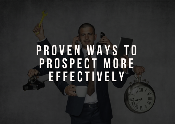 Proven Ways to Prospect Effectively