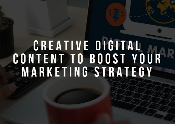 Creative Digital Content To Boost Your Marketing Strategy