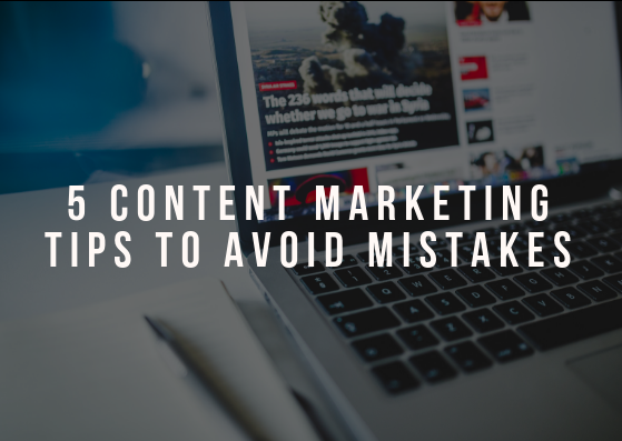 5 Content Marketing Tips to Avoid Mistakes