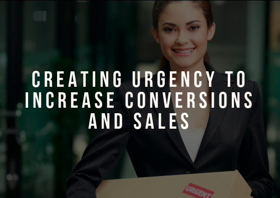 Creating Urgency to Increase Conversions and Sales