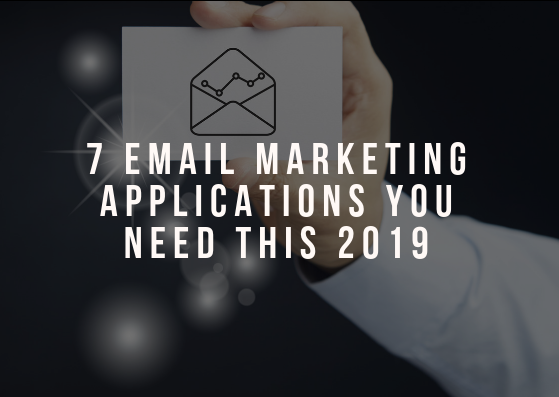 7 Email Marketing Applications You Need This 2019