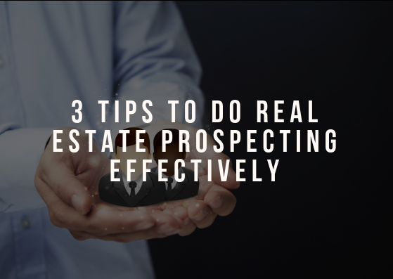 3 Tips to Do Real Estate Prospecting Effectively