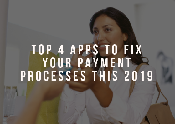 Top 4 Apps To Fix Your Payment Processes This 2019
