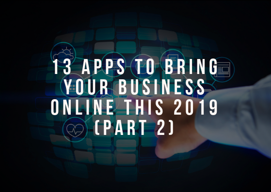 13 Apps To Bring Your Business Online This 2019 – Part 2