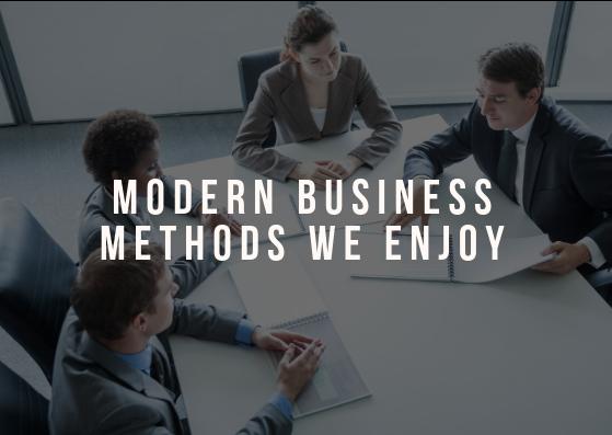 Modern Business Methods We Enjoy