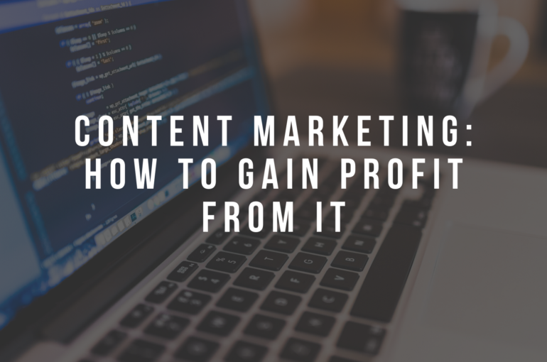 Content Marketing : How to Gain Profit From It