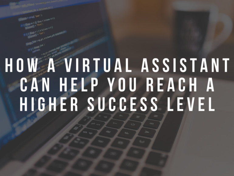 How a Virtual Assistant Can Help You Reach a Higher Success Level
