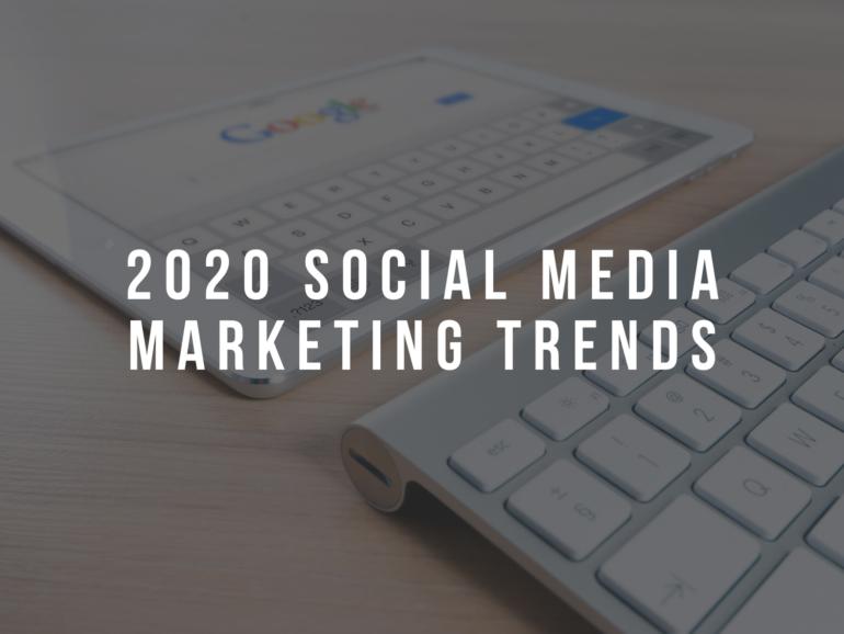 2020 Social Media Marketing Trends