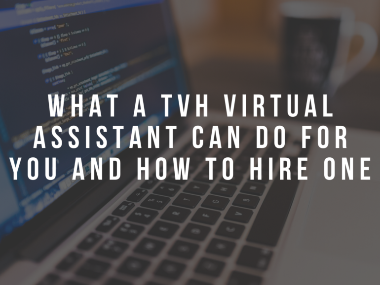 What a TVH Virtual Assistant Can Do for You and How to Hire One