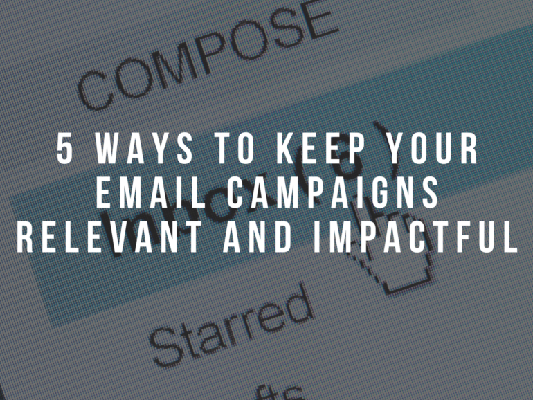 5 Ways To Keep Your Email Campaigns Relevant And Impactful