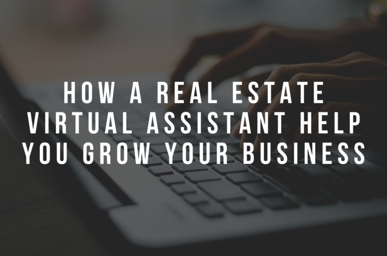 How a Real Estate Virtual Assistant Help You Grow Your Business