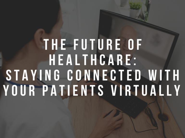 The future of healthcare: Staying Connected With Your Patients Virtually