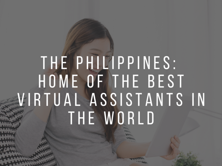 THE PHILIPPINES: HOME OF THE BEST VIRTUAL ASSISTANTS IN THE WORLD