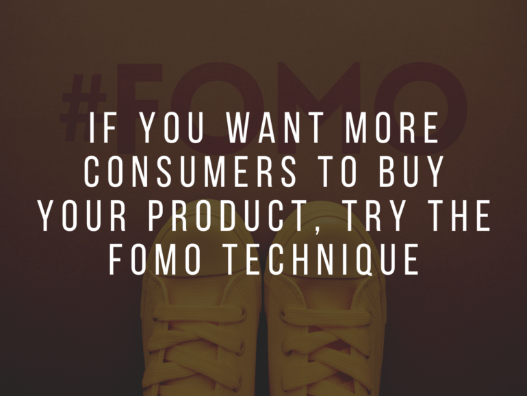 If you want more consumers to buy your product, try the FOMO Technique