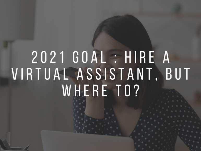 2021 Top Goal : Hire a Virtual Assistant, but where to?