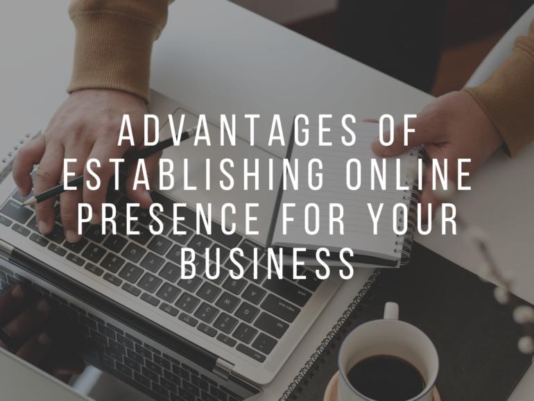 Advantages of Establishing Online Presence for Your Business