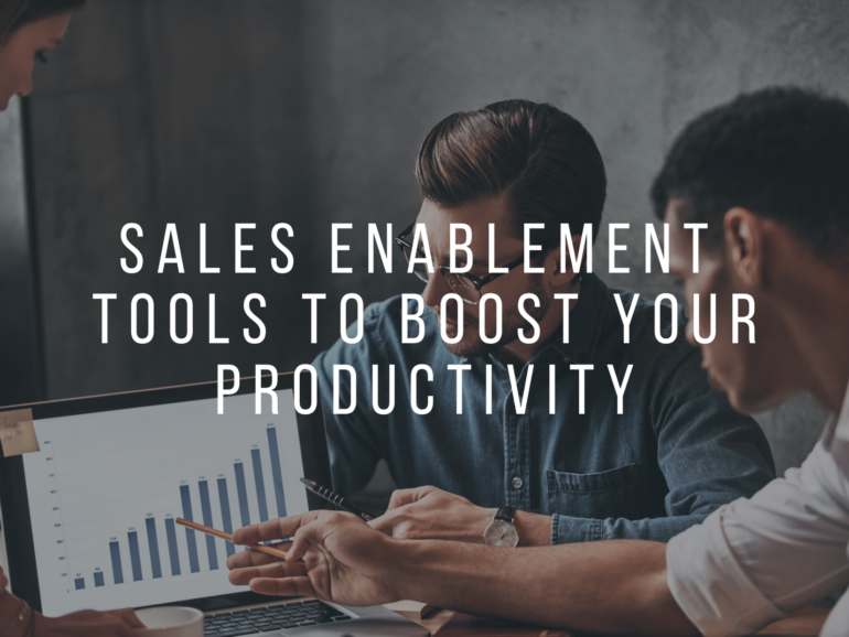 Stepping-up Your Business: Sales Enablement Tools to Boost Your Productivity