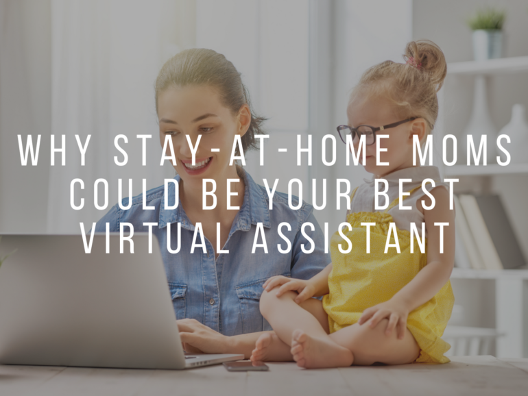 MOTHERS WORK BEST: WHY STAY-AT-HOME MOMS COULD BE YOUR BEST VIRTUAL ASSISTANT