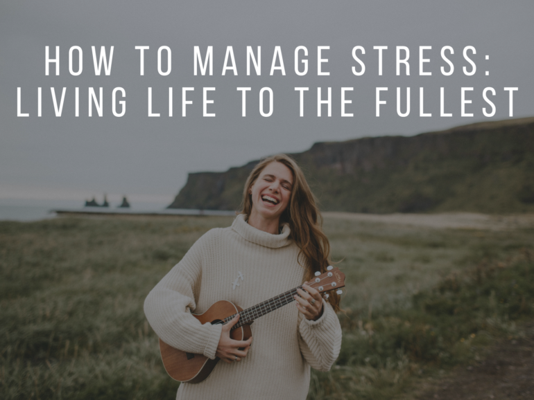 How to manage stress: Living life to the fullest