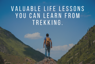 Valuable life lessons you can learn from trekking