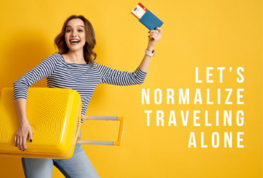 LET'S NORMALIZE TRAVELING ALONE