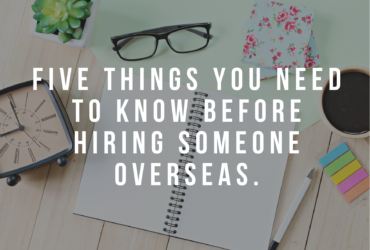 5 Things You Need to Know Before Hiring Someone Overseas