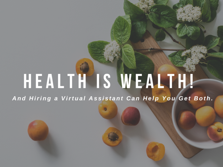 Health is Wealth! And Hiring a Virtual Assistant Can Help You Get Both.